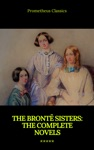 The Bront Sisters The Complete Novels