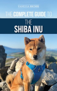 The Complete Guide to the Shiba Inu: Selecting, Preparing For, Training, Feeding, Raising, and Loving Your New Shiba Inu Book Cover