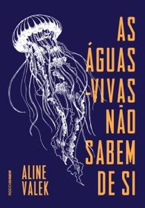 As águas-vivas não sabem de si Book Cover