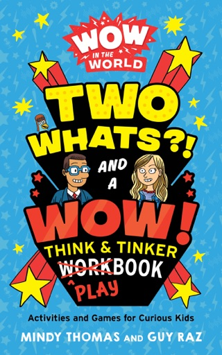Wow in the World: Two Whats?! and a Wow! Think & Tinker Playbook - Mindy Thomas