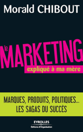 Le marketing expliqué à ma mère