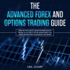 The Advanced Forex and Options Trading Guide Learn The Vital Basics & Secret Strategies For Day Trading in The Forex & Options Market! Make Your Online Income Today by Becoming a Top Trader!