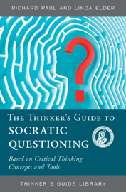 The Thinker's Guide to Socratic Questioning