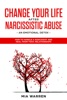 Change Your Life After Narcissistic Abuse - An Emotional Detox. How To Handle A Narcissist And Heal From Toxic Relationships