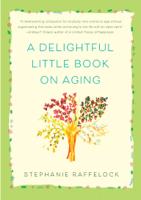 Stephanie Raffelock - A Delightful Little Book On Aging artwork