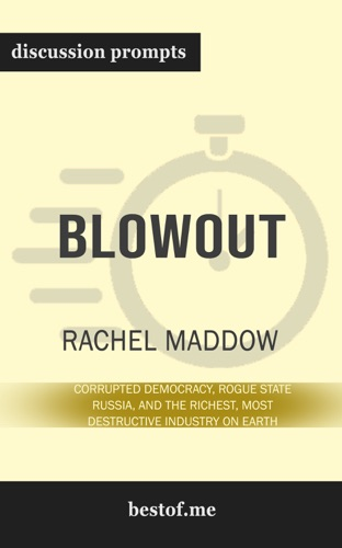 bestof.me - Blowout: Corrupted Democracy, Rogue State Russia, and the Richest, Most Destructive Industry on Earth by Rachel Maddow (Discussion Prompts)