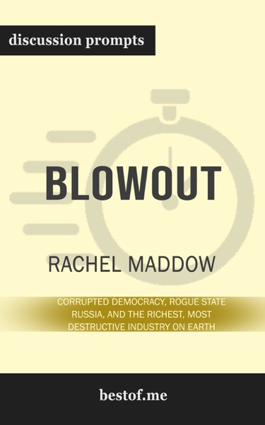 Blowout: Corrupted Democracy, Rogue State Russia, and the Richest, Most Destructive Industry on Earth by Rachel Maddow (Discussion Prompts) - bestof.me book cover