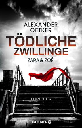 Zara und Zoë - Tödliche Zwillinge - Alexander Oetker
