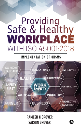 Providing Safe & Healthy Workplace with ISO 45001:2018 - Ramesh C. Grover & Sachin Grover
