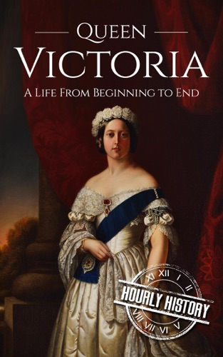 Hourly History - Queen Victoria: A Life From Beginning to End