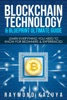 BlockChain Technology & Blueprint Ultimate Guide: Learn Everything You Need To Know For Beginners & Experienced