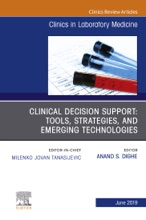 Clinical Decision Support: Tools, Strategies, And Emerging Technologies, An Issue Of The Clinics In Laboratory Medicine