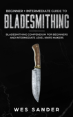 Bladesmithing: Beginner + Intermediate Guide to Bladesmithing