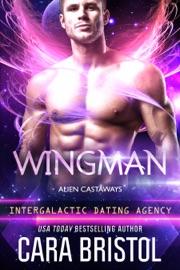 Wingman: Alien Castaways 2 (Intergalactic Dating Agency) - Cara Bristol by  Cara Bristol PDF Download