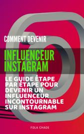 Comment Devenir Influenceur Instagram : Le guide étape par étape pour devenir un influenceur incontournable sur Instagram