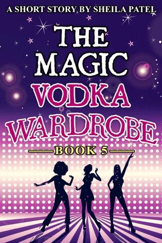 The Magic Vodka Wardrobe: Book 5 E-Book Download