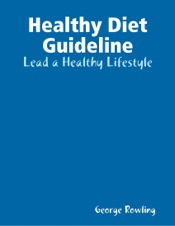 Download and Read Online Healthy Diet Guideline: Lead a Healthy Lifestyle