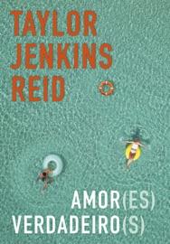 Amor(es) verdadeiro(s) - Taylor Jenkins Reid by  Taylor Jenkins Reid PDF Download