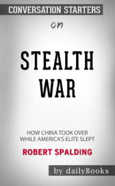 Stealth War: How China Took Over While America's Elite Slept by Robert Spalding: Conversation Starters