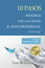 10 Pasos Infalibles Para Alcanzar El éxito Profesional. El Pequeño Gran Libro Del Trabajo.