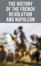 The History Of The French Revolution And Napoleon