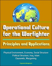 Operational Culture for the Warfighter: Principles and Applications - Physical Environment, Economy, Social Structure, Political Structure, Iraq, Islam, Clausewitz, Wargaming