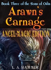 Book Three of the Sons of Odin; Arawn's Carnage: Angel-Magic Edition v.1.5