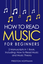 How to Read Music: For Beginners - Bundle - The Only 2 Books You Need to Learn Music Notation and Reading Written Music Today