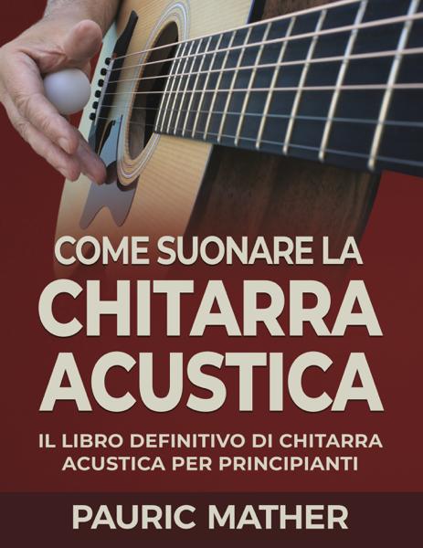 Come Suonare La Chitarra Acustica by Pauric Mather