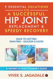 9 ESSENTIAL SOLUTIONS FOR A SUCCESSFUL HIP JOINT REPLACEMENT & SPEEDY RECOVERY