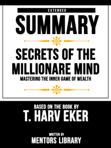 Extended Summary  Secrets Of The Millionare Mind: Mastering The Inner Game Of Wealth - Based On The Book By T. Harv Eker Boekomslag
