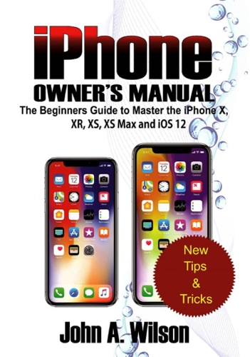 iPhone Owner's Manual: The Beginners Guide To Master iPhone X, XR, XS, XS Max And iOS 12