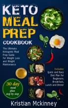 Keto Meal Prep Cookbook: The Ultimate Ketogenic Meal Prep Guide for Weight Loss and Weight Maintenance. Includes: Quick and Easy Diet Plan for Beginners. Breakfast, Lunch and Dinner