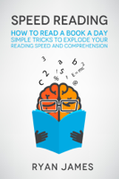 Download and Read Online Speed Reading: How to Read a Book a Day - Simple Tricks to Explode Your Reading Speed and Comprehension