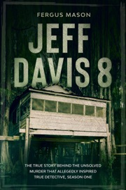 Jeff Davis 8 The True Story Behind The Unsolved Murder That Allegedly Inspired True Detective Season One