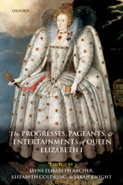 The Progresses Pageants And Entertainments Of Queen Elizabeth I