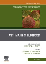 Asthma In Early Childhood, An Issue Of Immunology And Allergy Clinics Of North America