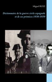 Dictionnaire de la guerre civile espagnole et de ses prémices 1930-1939