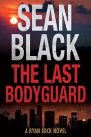 The Last Bodyguard - Sean Black by  Sean Black PDF Download