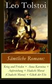 Sämtliche Romane: Krieg und Frieden + Anna Karenina + Auferstehung + Hadschi Murat (Chadschi Murat) + Glück der Ehe