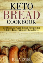 Keto Bread Cookbook: 65 Best Low-Carb Bread Recipes for Gluten-Free, Paleo and Keto Diets. Homemade Keto Bread, Buns, Breadsticks, Muffins, Donuts, and Cookies for Every Day
