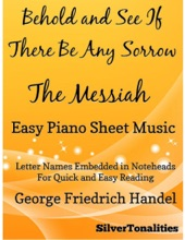 Behold and See If There Be Any Sorrow the Messiah – Easy Piano Sheet Music Letter Names Embedded In Noteheads for Quick and Easy Reading George Friedrich Handel