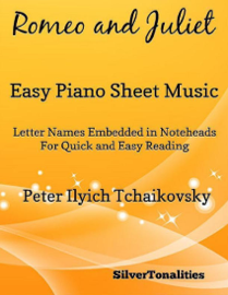 Romeo and Juliet Easy Piano Sheet Music – Letter Names Embedded In Noteheads for Quick and Easy Reading Peter Ilyich Tchaikovsky