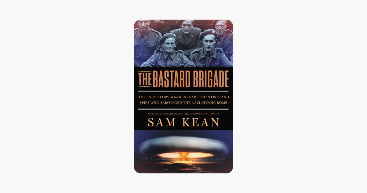 The Bastard Brigade - Sam Kean