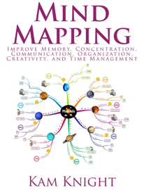 Mind Mapping: Improve Memory, Concentration, Communication, Organization, Creativity, and Time Management