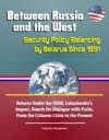 Between Russia And The West Security Policy Balancing By Belarus Since 1991 - Belarus Under The USSR Lukashenkos Impact Search For Dialogue With Putin From The Crimean Crisis To The Present