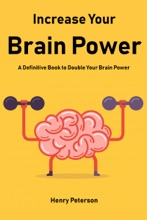 Increase Your Brain Power: A Definitive Book to Double Your Brain Power
