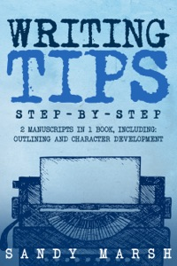 Writing Tips: Step-by-Step  2 Manuscripts in 1 Book  Essential Narrative Fiction Writing, Writing Conflict and Writing Tips and Tricks Any Writer Can Learn