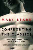 Mary Beard - Confronting the Classics: Traditions, Adventures, and Innovations artwork