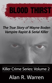 Download and Read Online Blood Thirst ; The True Story of Wayne Boden Vampire Rapist & Serial Killer
